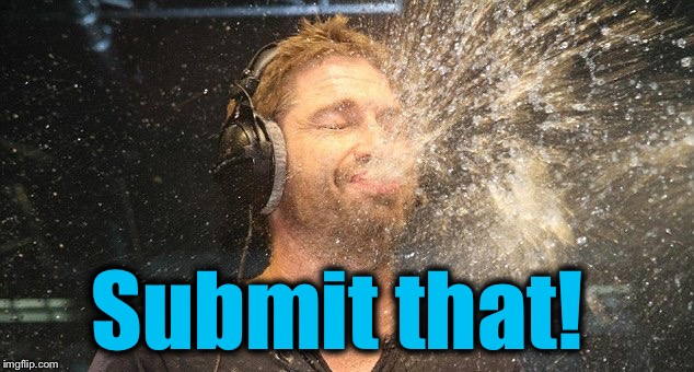 Submit that! | made w/ Imgflip meme maker