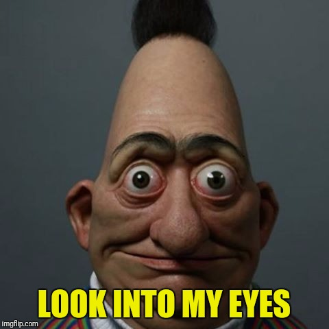 LOOK INTO MY EYES | made w/ Imgflip meme maker