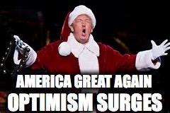 Trump Santa Claus | AMERICA GREAT AGAIN OPTIMISM SURGES | image tagged in trump santa claus | made w/ Imgflip meme maker