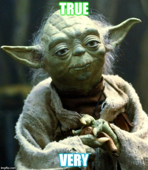 Star Wars Yoda Meme | TRUE VERY | image tagged in memes,star wars yoda | made w/ Imgflip meme maker