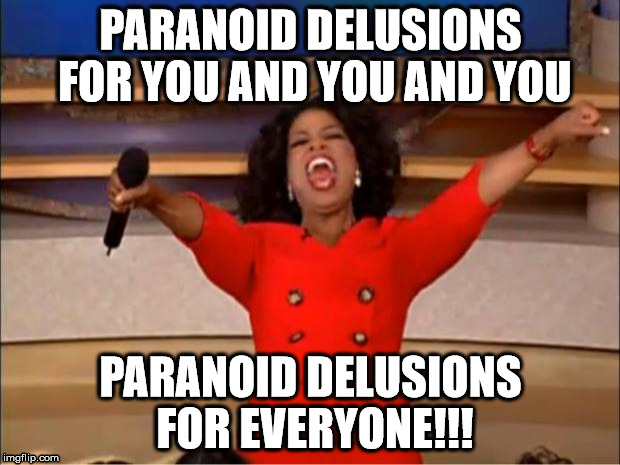PARANOID DELUSIONS FOR YOU AND YOU AND YOU PARANOID DELUSIONS FOR EVERYONE!!! | made w/ Imgflip meme maker