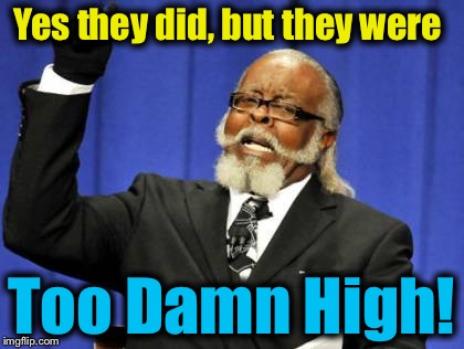 Too Damn High Meme | Yes they did, but they were Too Damn High! | image tagged in memes,too damn high | made w/ Imgflip meme maker