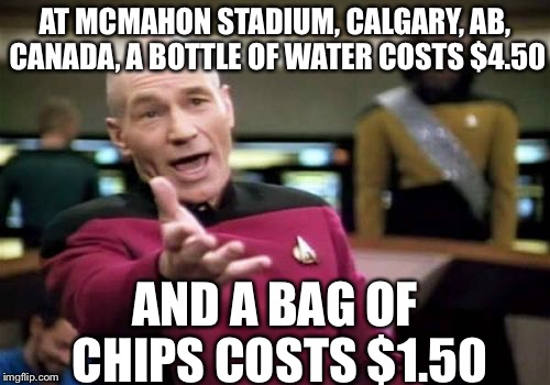 Weird Pricing | AT MCMAHON STADIUM, CALGARY, AB, CANADA, A BOTTLE OF WATER COSTS $4.50 AND A BAG OF CHIPS COSTS $1.50 | image tagged in memes,picard wtf,canada | made w/ Imgflip meme maker