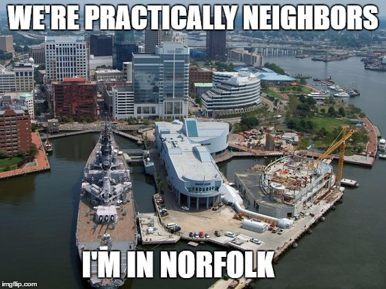 WE'RE PRACTICALLY NEIGHBORS I'M IN NORFOLK | made w/ Imgflip meme maker