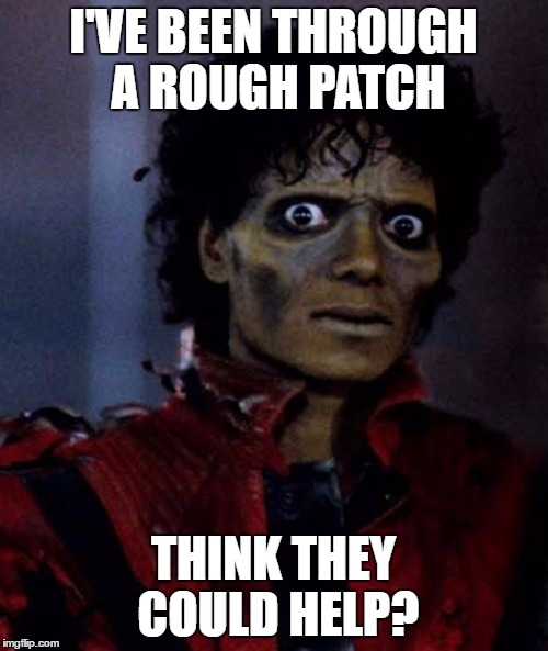 I'VE BEEN THROUGH A ROUGH PATCH THINK THEY COULD HELP? | made w/ Imgflip meme maker