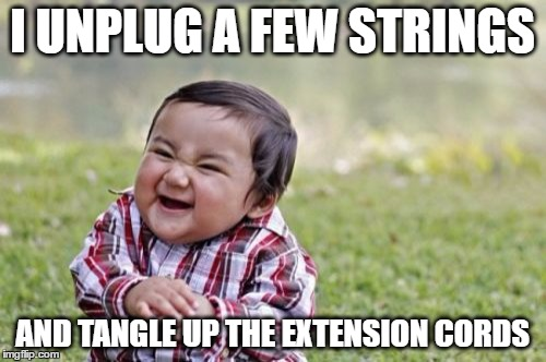 Evil Toddler Meme | I UNPLUG A FEW STRINGS AND TANGLE UP THE EXTENSION CORDS | image tagged in memes,evil toddler | made w/ Imgflip meme maker