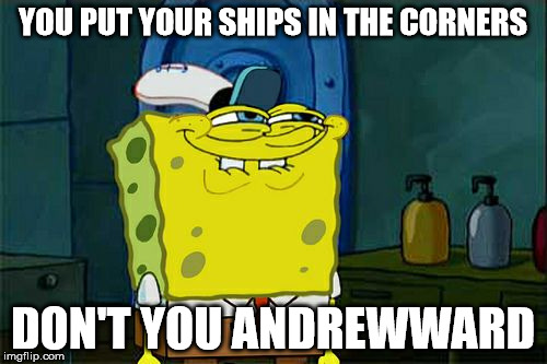 Dont You Squidward Meme | YOU PUT YOUR SHIPS IN THE CORNERS DON'T YOU ANDREWWARD | image tagged in memes,dont you squidward | made w/ Imgflip meme maker