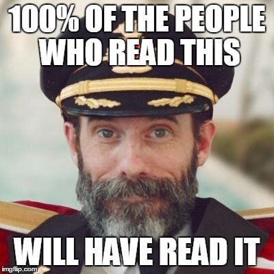 How's that for obvious? | 100% OF THE PEOPLE WHO READ THIS WILL HAVE READ IT | image tagged in thanks captain obvious | made w/ Imgflip meme maker