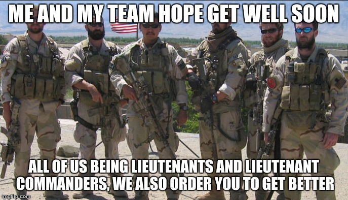 ME AND MY TEAM HOPE GET WELL SOON ALL OF US BEING LIEUTENANTS AND LIEUTENANT COMMANDERS, WE ALSO ORDER YOU TO GET BETTER | made w/ Imgflip meme maker