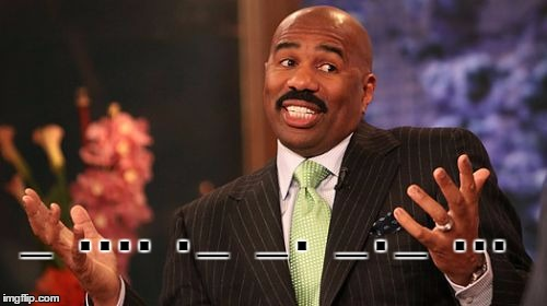 Steve Harvey Meme | _   . . . .   . _   _ .   _ . _   . . . | image tagged in memes,steve harvey | made w/ Imgflip meme maker