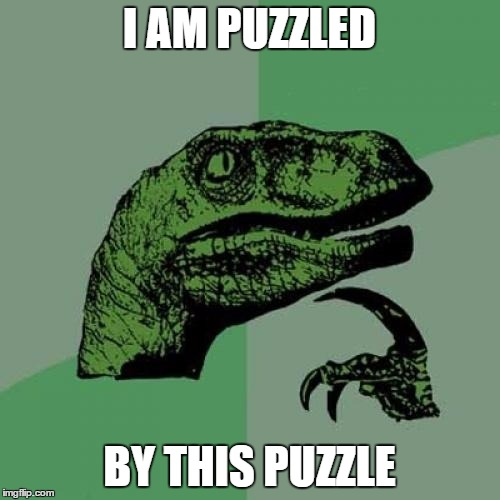Philosoraptor Meme | I AM PUZZLED BY THIS PUZZLE | image tagged in memes,philosoraptor | made w/ Imgflip meme maker