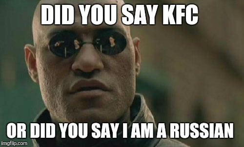 Matrix Morpheus Meme | DID YOU SAY KFC OR DID YOU SAY I AM A RUSSIAN | image tagged in memes,matrix morpheus | made w/ Imgflip meme maker