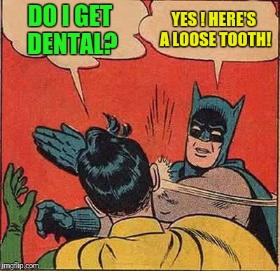 Batman Slapping Robin Meme | DO I GET DENTAL? YES ! HERE'S A LOOSE TOOTH! | image tagged in memes,batman slapping robin | made w/ Imgflip meme maker