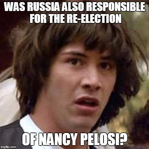 Conspiracy Keanu Meme | WAS RUSSIA ALSO RESPONSIBLE FOR THE RE-ELECTION OF NANCY PELOSI? | image tagged in memes,conspiracy keanu,democrats,nancy pelosi,russia,wikileaks | made w/ Imgflip meme maker
