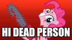 scary mlp | HI DEAD PERSON | image tagged in scary mlp | made w/ Imgflip meme maker