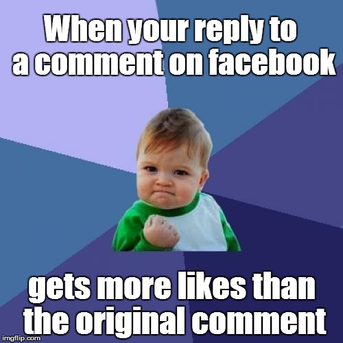 My reply is awesome. | When your reply to a comment on facebook gets more likes than the original comment | image tagged in memes,success kid,facebook likes | made w/ Imgflip meme maker