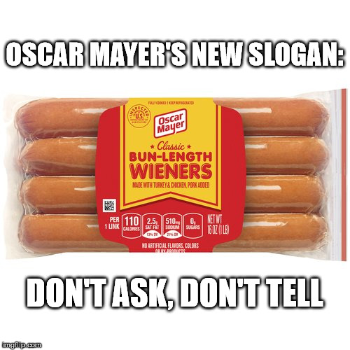 OSCAR MAYER'S NEW SLOGAN: DON'T ASK, DON'T TELL | made w/ Imgflip meme maker