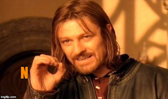 One Does Not Simply Meme | N | image tagged in memes,one does not simply | made w/ Imgflip meme maker