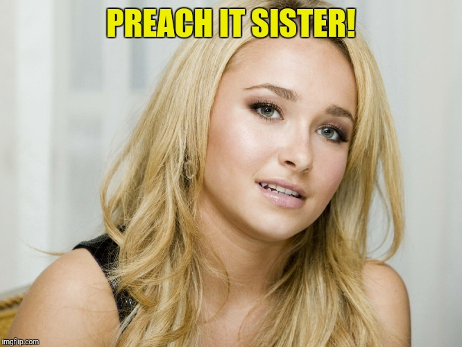 PREACH IT SISTER! | made w/ Imgflip meme maker