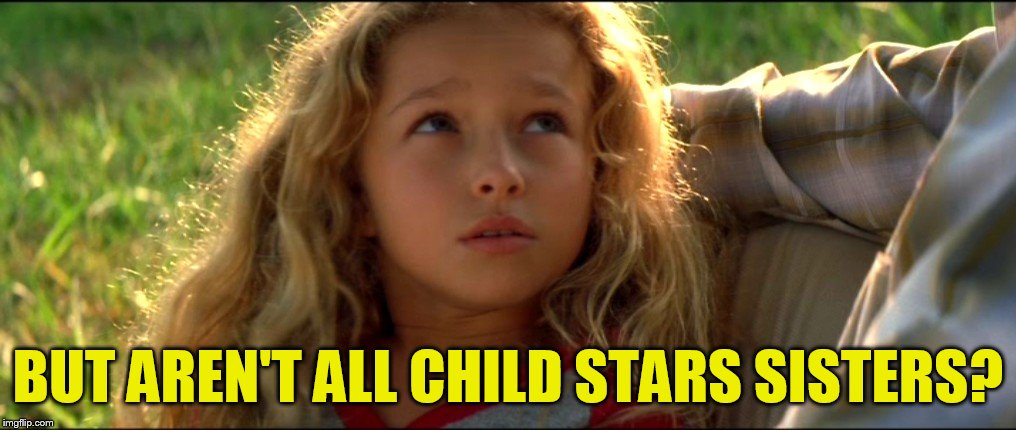 BUT AREN'T ALL CHILD STARS SISTERS? | made w/ Imgflip meme maker
