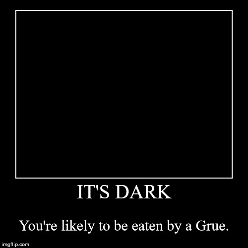 This has probably been done before, but I still find it funny. | IT'S DARK | You're likely to be eaten by a Grue. | image tagged in funny,demotivationals,aegis_runestone,probably done before | made w/ Imgflip demotivational maker