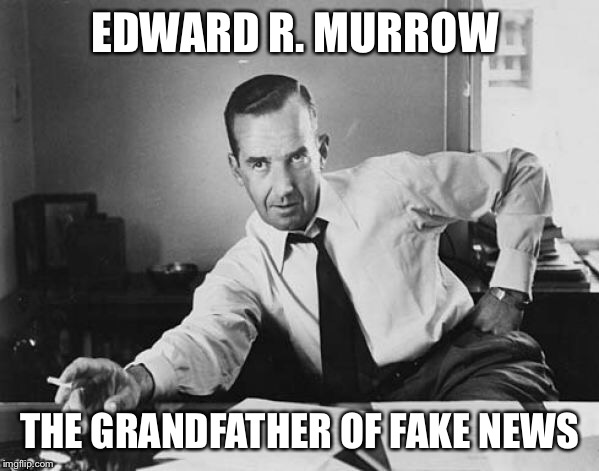 EDWARD R. MURROW THE GRANDFATHER OF FAKE NEWS | made w/ Imgflip meme maker
