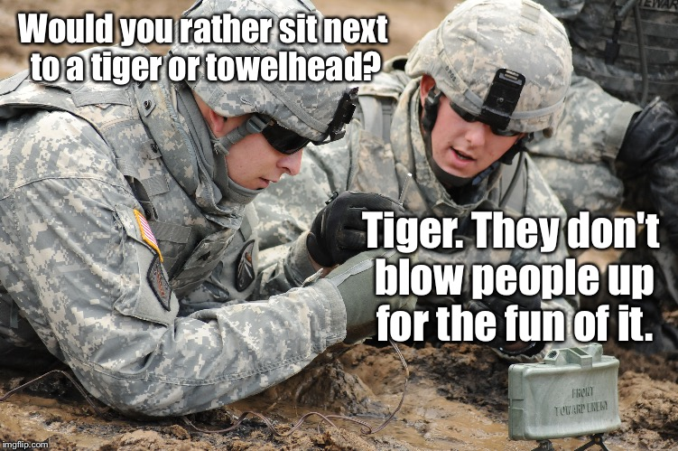 Would you rather sit next to a tiger or towelhead? Tiger. They don't blow people up for the fun of it. | made w/ Imgflip meme maker