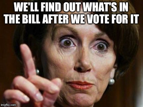 WE'LL FIND OUT WHAT'S IN THE BILL AFTER WE VOTE FOR IT | made w/ Imgflip meme maker