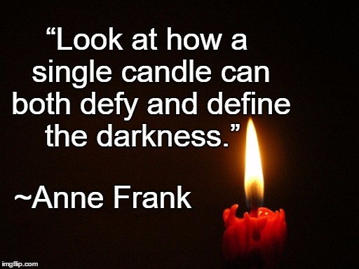 "Hope | ""Look at how a single candle can both defy and define the darkness."" ~Anne Frank 