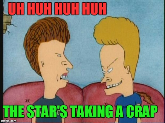 UH HUH HUH HUH THE STAR'S TAKING A CRAP | made w/ Imgflip meme maker
