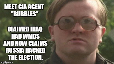 "Cool retard |  MEET CIA AGENT ""BUBBLES""; CLAIMED IRAQ HAD WMDS AND NOW CLAIMS RUSSIA HACKED THE ELECTION. 