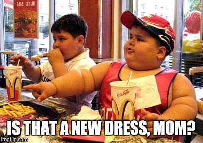 IS THAT A NEW DRESS, MOM? | made w/ Imgflip meme maker