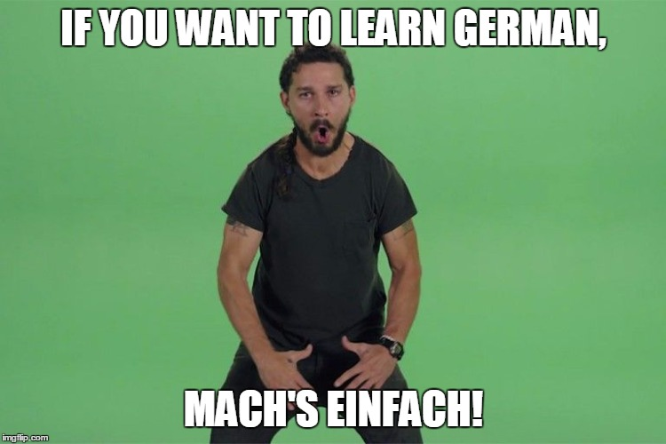Shia labeouf JUST DO IT |  IF YOU WANT TO LEARN GERMAN, MACH'S EINFACH! | image tagged in shia labeouf just do it,memes,german,inspirational | made w/ Imgflip meme maker