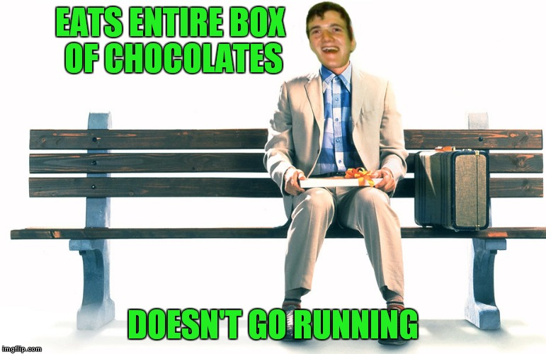 Mama always said only run from the cops. | EATS ENTIRE BOX OF CHOCOLATES DOESN'T GO RUNNING | image tagged in forrest gump,10 guy | made w/ Imgflip meme maker