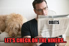 ready for another great day |  OBITS; LET'S CHECK ON THE NINERS... | image tagged in memes,niners,another,great,day | made w/ Imgflip meme maker