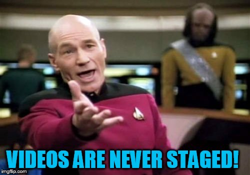 Picard Wtf Meme | VIDEOS ARE NEVER STAGED! | image tagged in memes,picard wtf | made w/ Imgflip meme maker