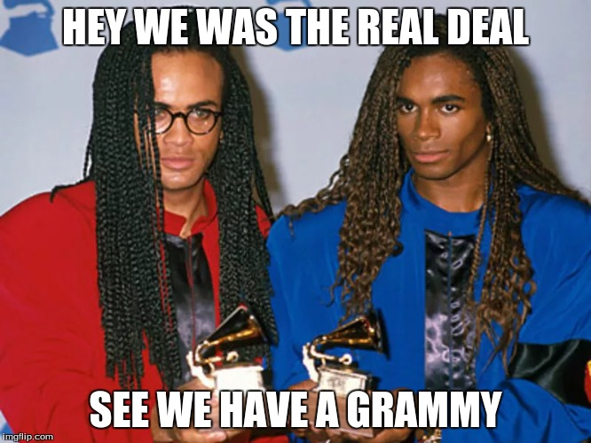 HEY WE WAS THE REAL DEAL SEE WE HAVE A GRAMMY | made w/ Imgflip meme maker