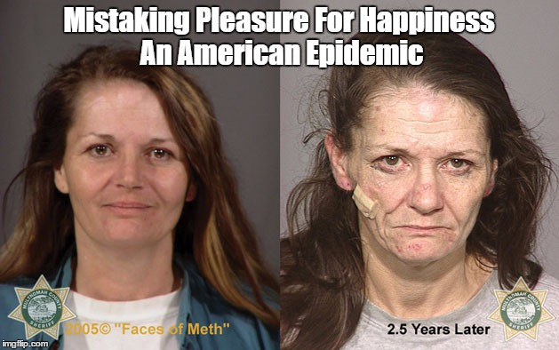"""Mistaking Pleasure For Happiness: An American Epidemic"" 