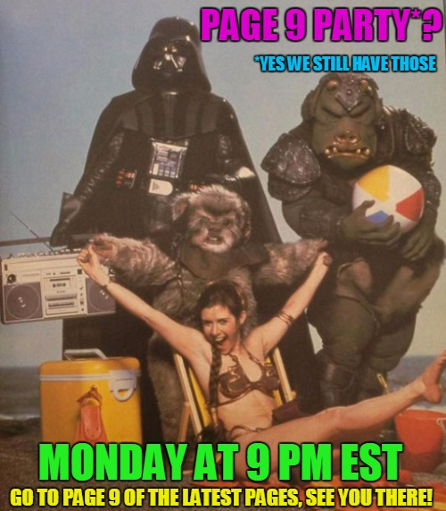Page 9 Party! Monday at 9 pm EST! | PAGE 9 PARTY*? MONDAY AT 9 PM EST *YES WE STILL HAVE THOSE GO TO PAGE 9 OF THE LATEST PAGES, SEE YOU THERE! | image tagged in star wars beach party,yes we still have those,9 pm to 11 pm eastern,on every monday,meme | made w/ Imgflip meme maker