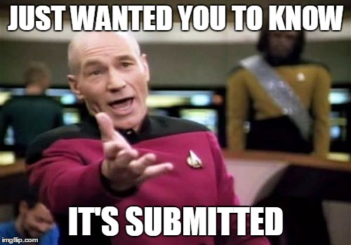 Picard Wtf Meme | JUST WANTED YOU TO KNOW IT'S SUBMITTED | image tagged in memes,picard wtf | made w/ Imgflip meme maker