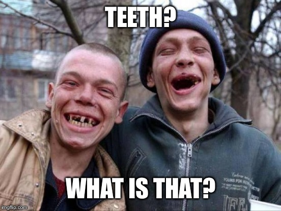 TEETH? WHAT IS THAT? | made w/ Imgflip meme maker