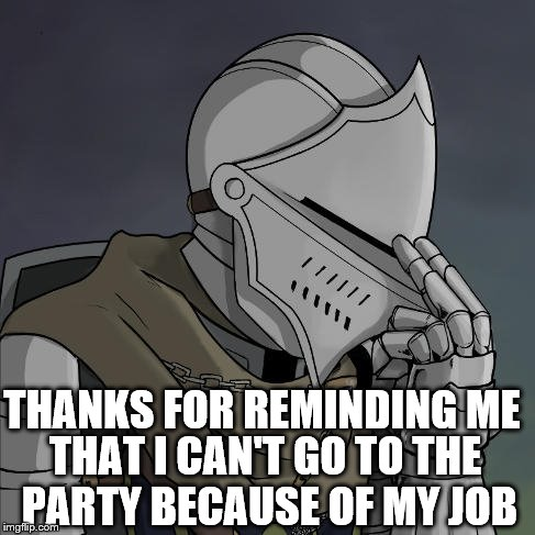 THANKS FOR REMINDING ME THAT I CAN'T GO TO THE PARTY BECAUSE OF MY JOB | made w/ Imgflip meme maker