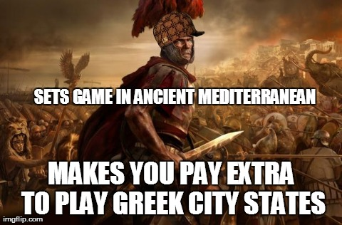 SETS GAME IN ANCIENT MEDITERRANEAN MAKES YOU PAY EXTRA TO PLAY GREEK CITY STATES | image tagged in totalwar | made w/ Imgflip meme maker