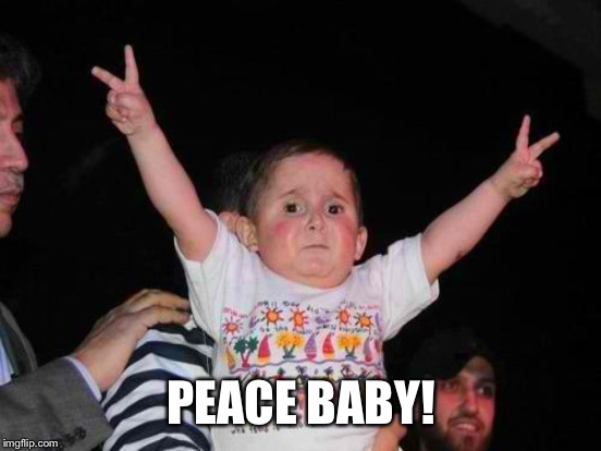 PEACE BABY! | made w/ Imgflip meme maker