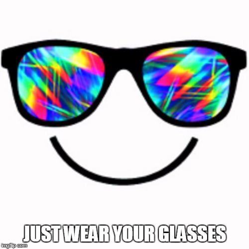 JUST WEAR YOUR GLASSES | made w/ Imgflip meme maker