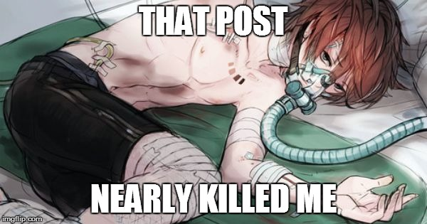 this is what happens if... | THAT POST NEARLY KILLED ME | image tagged in this is what happens if | made w/ Imgflip meme maker