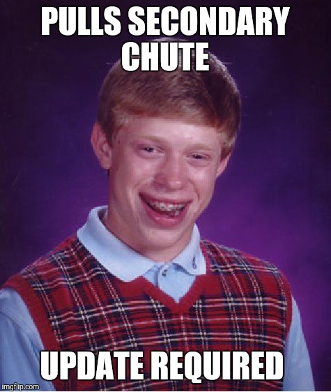 Bad Luck Brian Meme | PULLS SECONDARY CHUTE UPDATE REQUIRED | image tagged in memes,bad luck brian | made w/ Imgflip meme maker