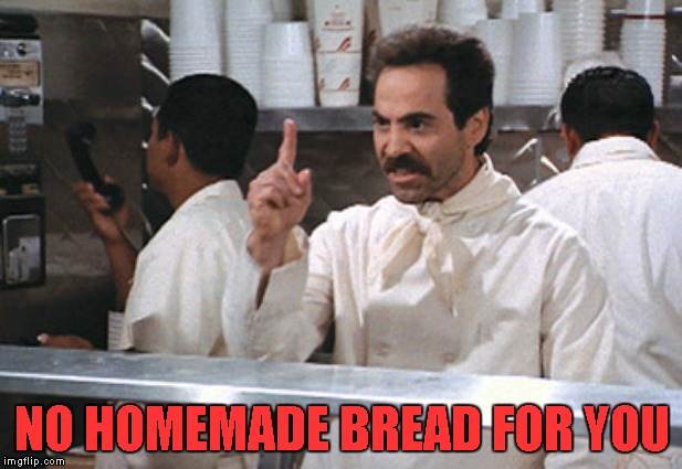 NO HOMEMADE BREAD FOR YOU | made w/ Imgflip meme maker