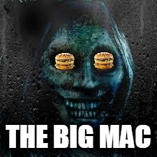 That Scary Ghost | THE BIG MAC | image tagged in that scary ghost | made w/ Imgflip meme maker