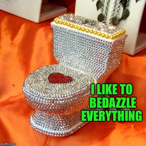 I LIKE TO BEDAZZLE EVERYTHING | made w/ Imgflip meme maker